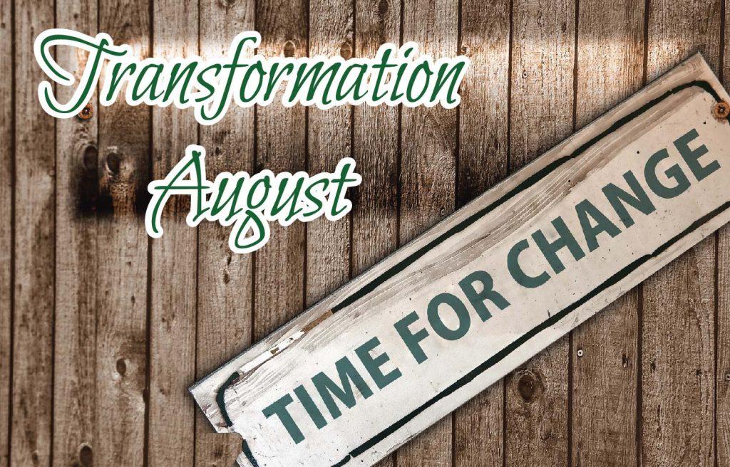 Transformation August